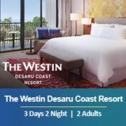 Sun-tastic Getaway 3 Days 2 Nights - 2 Adults - The Westin Desaru Coast Resort